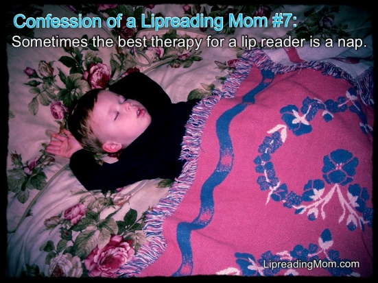 Confession of a Lipreading Mom #7: Sometimes the best therapy for a lip reader is a little nap. #Can'tHearYouWithMyEyesClosed
