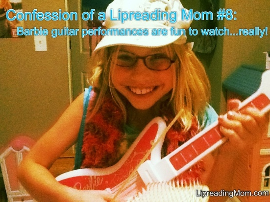 Confession of a Lipreading Mom #8: Barbie guitar performances are fun to watch...like, REALLY! #NoLipreadingRequired